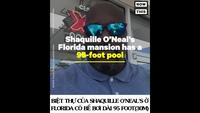 """Mãn nhãn với biệt thự """"triệu đô"""" của huyền thoại NBA- Shaquille O'Neal's"""