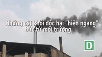 """Những cột khói độc hại """"hiên ngang"""" bức tử môi trường"""