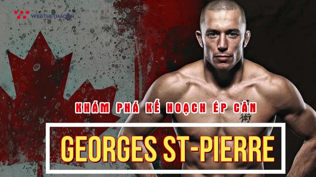 Khám phá kế hoạch ép cân của huyền thoại UFC Georges St-Pierre