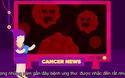 Một vài kiến thức cơ bản về bệnh ung thư mà bất kỳ ai cũng cần biết