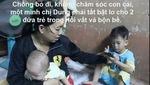 Chồng bỏ đi, người mẹ trẻ nuốt nước mắt nuôi hai con nhỏ, không dám đi khám bệnh tim cho con vì thiếu tiền chữa trị