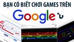 Bạn có biết chơi games trên Google?