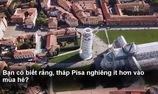 Vì sao tháp Pisa nghiêng ít hơn vào mùa hè?