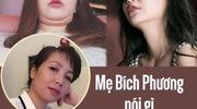 Mẹ Bích Phương nói gì khi con gái sút cân