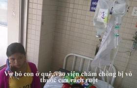 Vợ bỏ con ở quê, vào viện chăm chồng bị vỏ thuốc cứa rách ruột