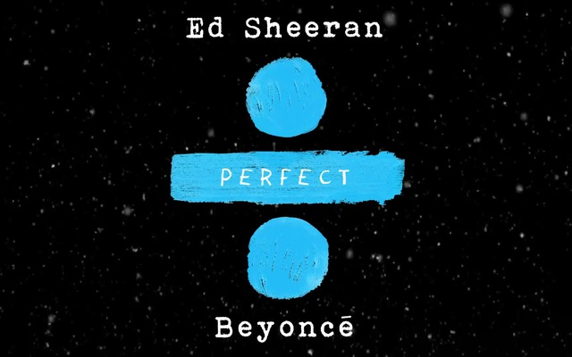 Ed Sheeran - Perfect Duet (cùng Beyoncé)