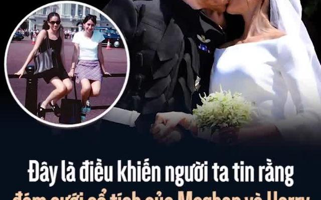 Đây là điều khiến người ta tin rằng đám cưới cổ tích của Meghan và Harry là định mệnh