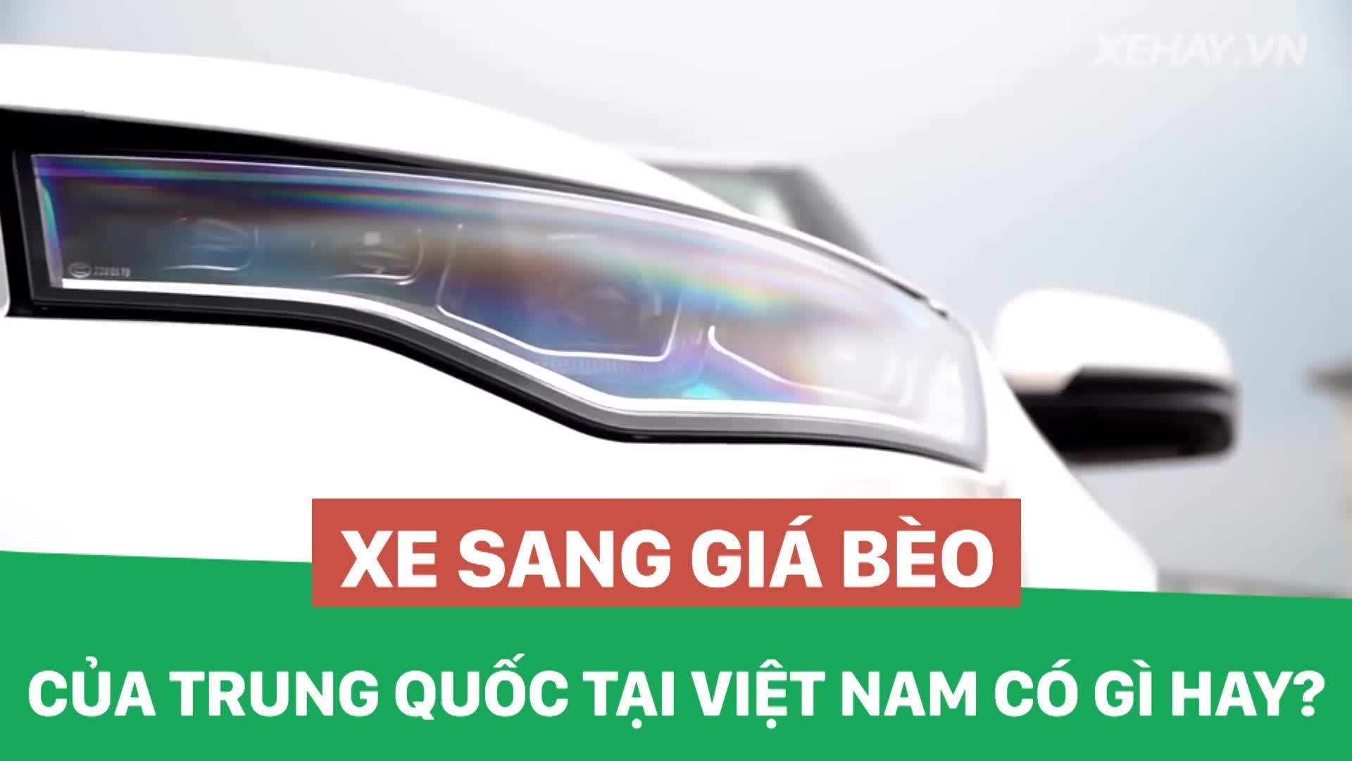 Xe sang giá bèo của Trung Quốc tại Việt Nam có gì hay?