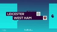 Tổng hợp trận Leicester City 0-2 West Ham vòng 37 Ngoại Hạng Anh