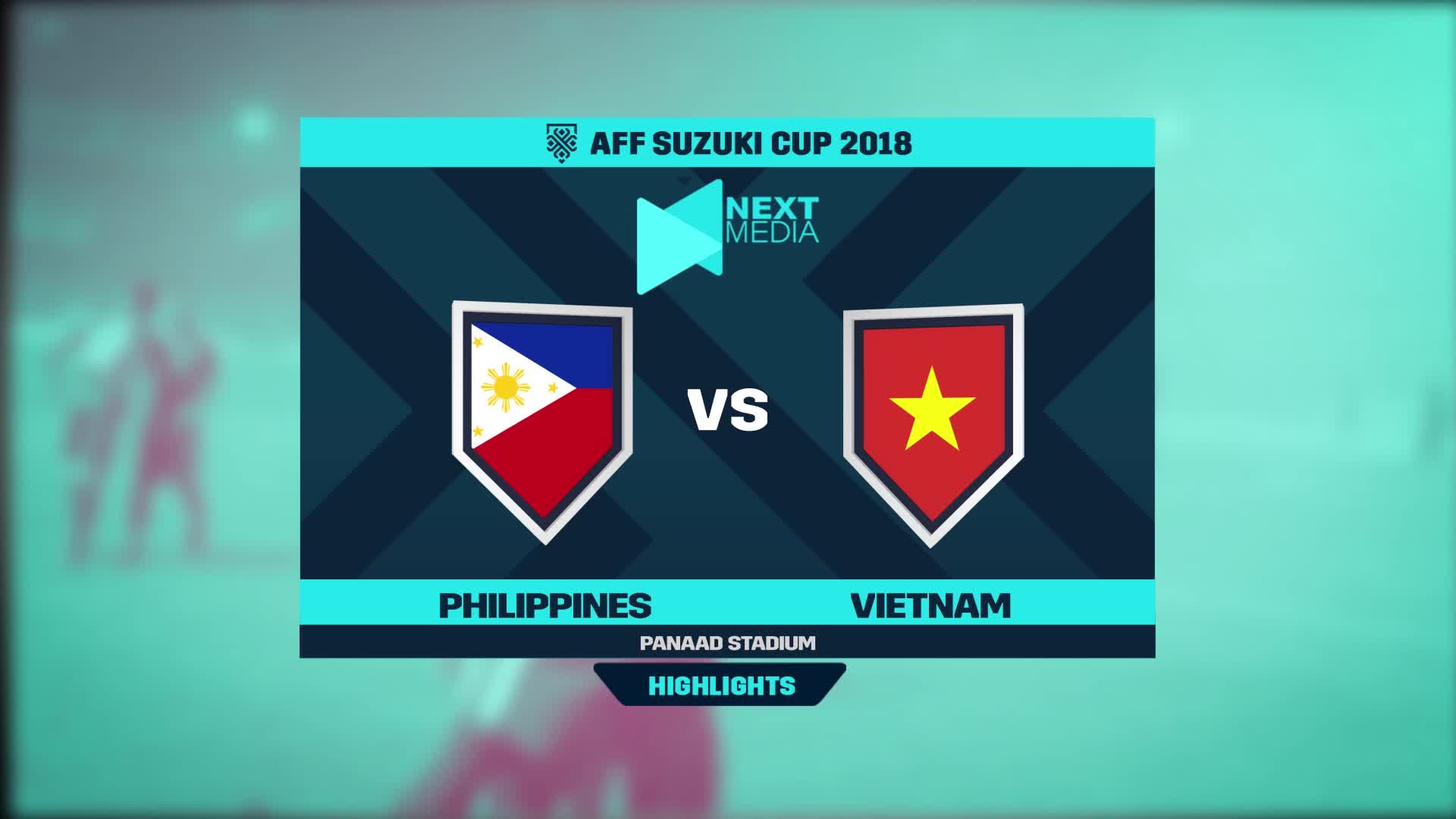 Bán kết AFF Cup 2018: Philippines 1-2 Việt Nam (nguồn: Next Media)