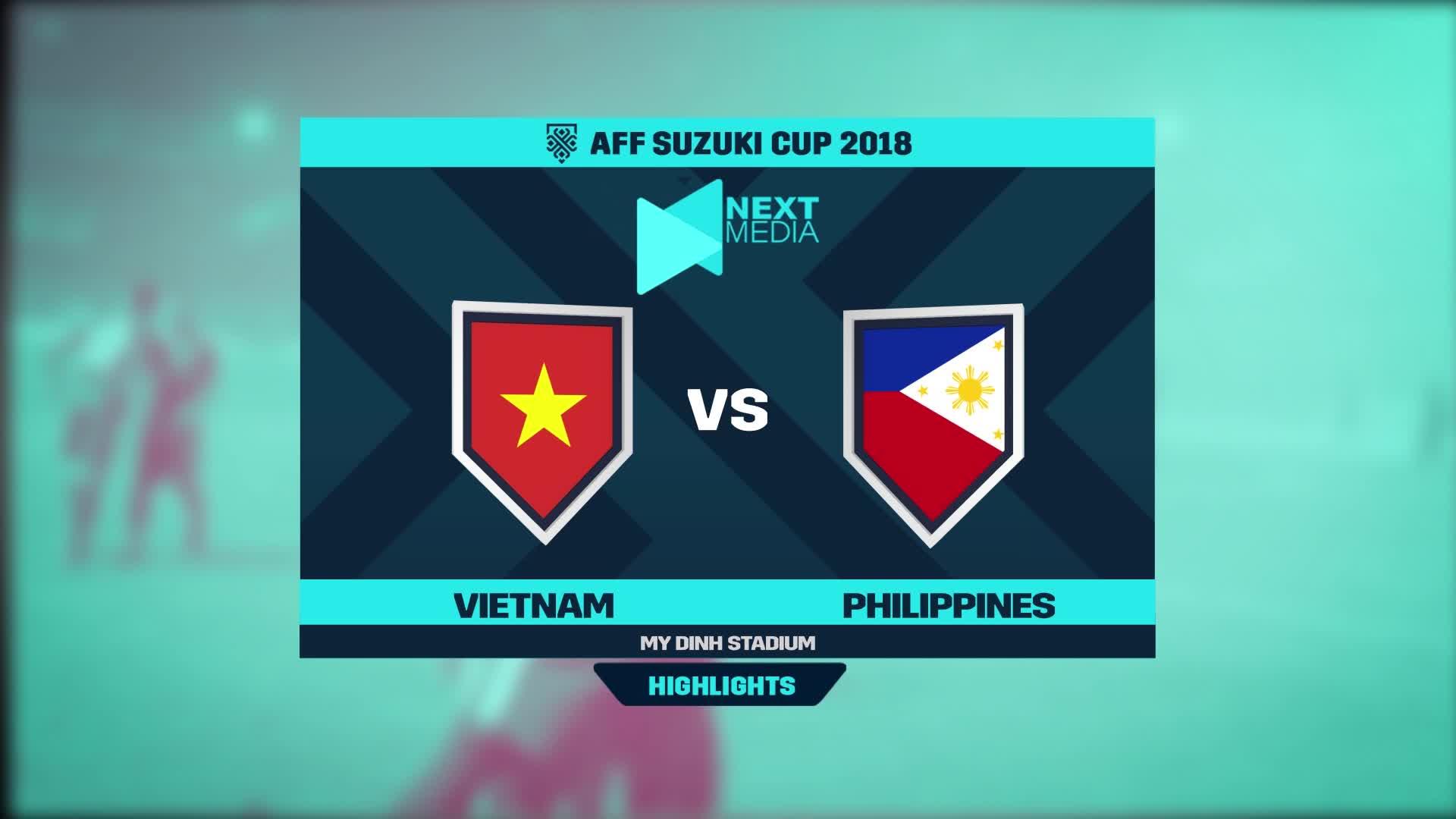 Bán kết lượt về AFF Cup 2018: Việt Nam 2-1 Philippines (nguồn: next media)
