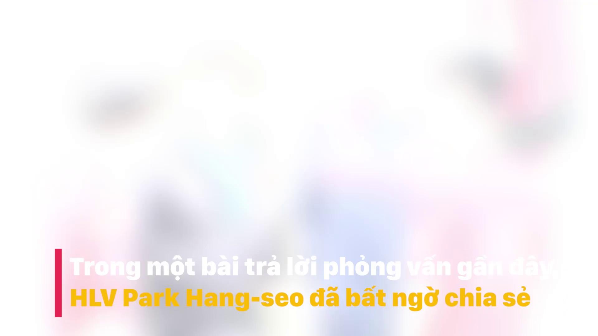 Những nỗi sợ hãi của HLV Park Hang-seo