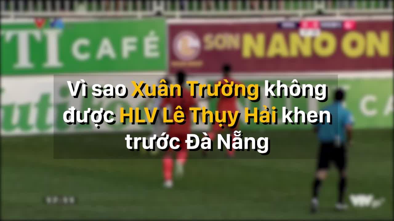 Vì sao Xuân Trường không được HLV Lê Thụy Hải khen trước Đà Nẵng?