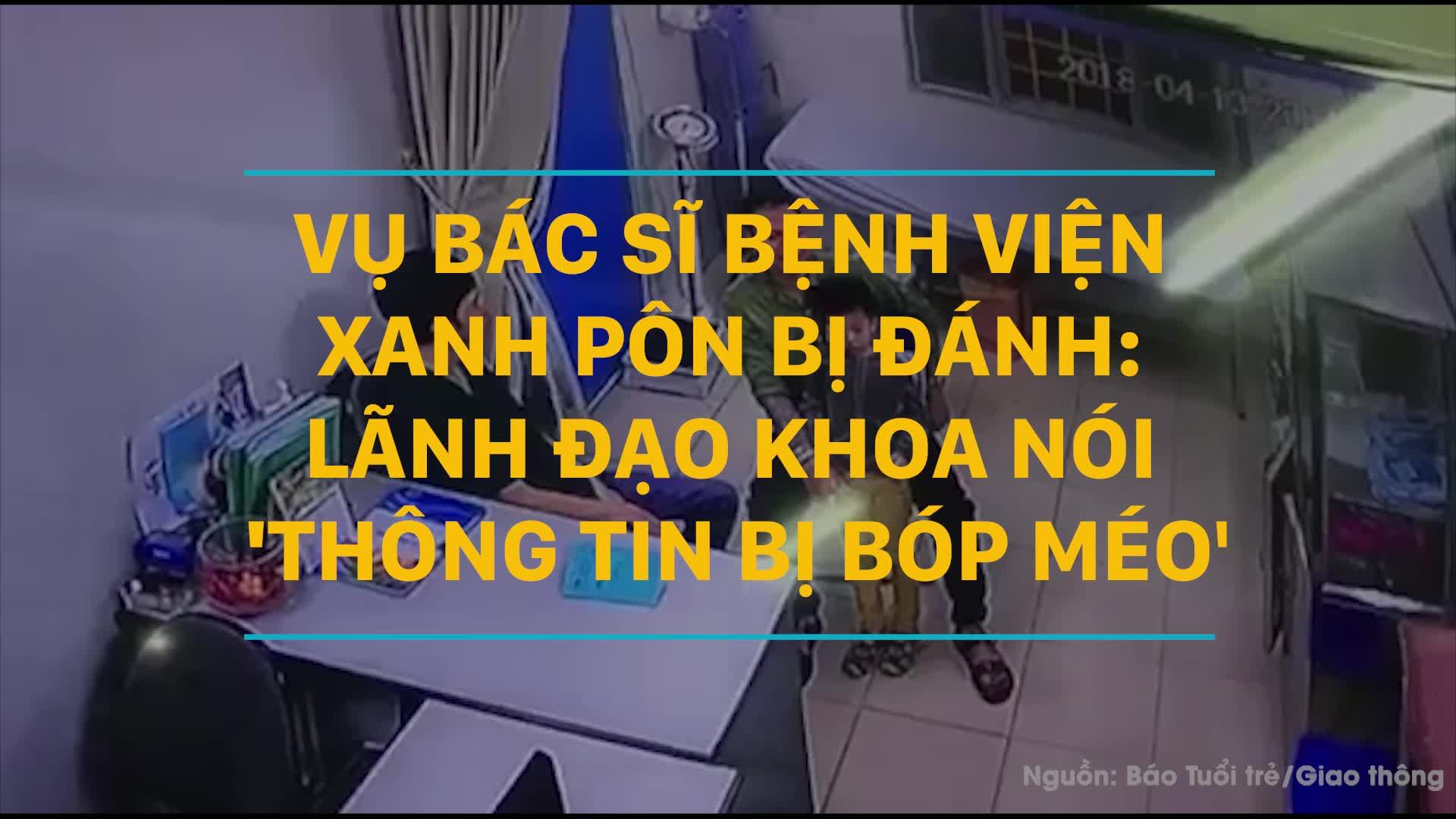 """Vụ bác sĩ Bệnh viện Xanh Pôn bị đánh: Lãnh đạo khoa nói """"thông tin bị bóp méo"""""""