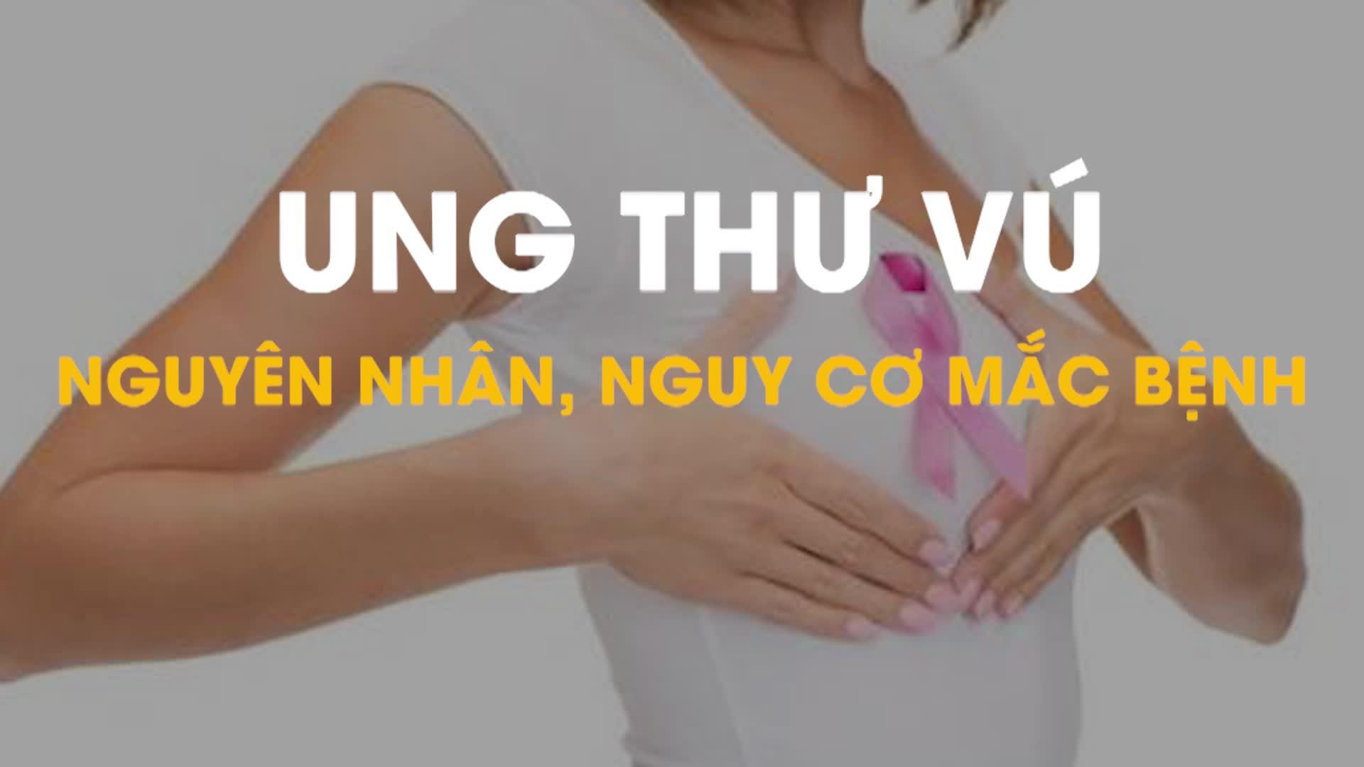 Ung thư Vú: Nguyên nhân, nguy cơ mắc bệnh và dấu hiệu nhận biết