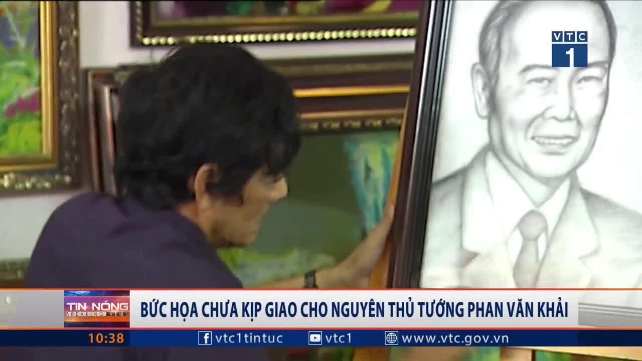 Bức họa chưa kịp giao cho cố Thủ tướng Phan Văn Khải (nguồn: VTC1)