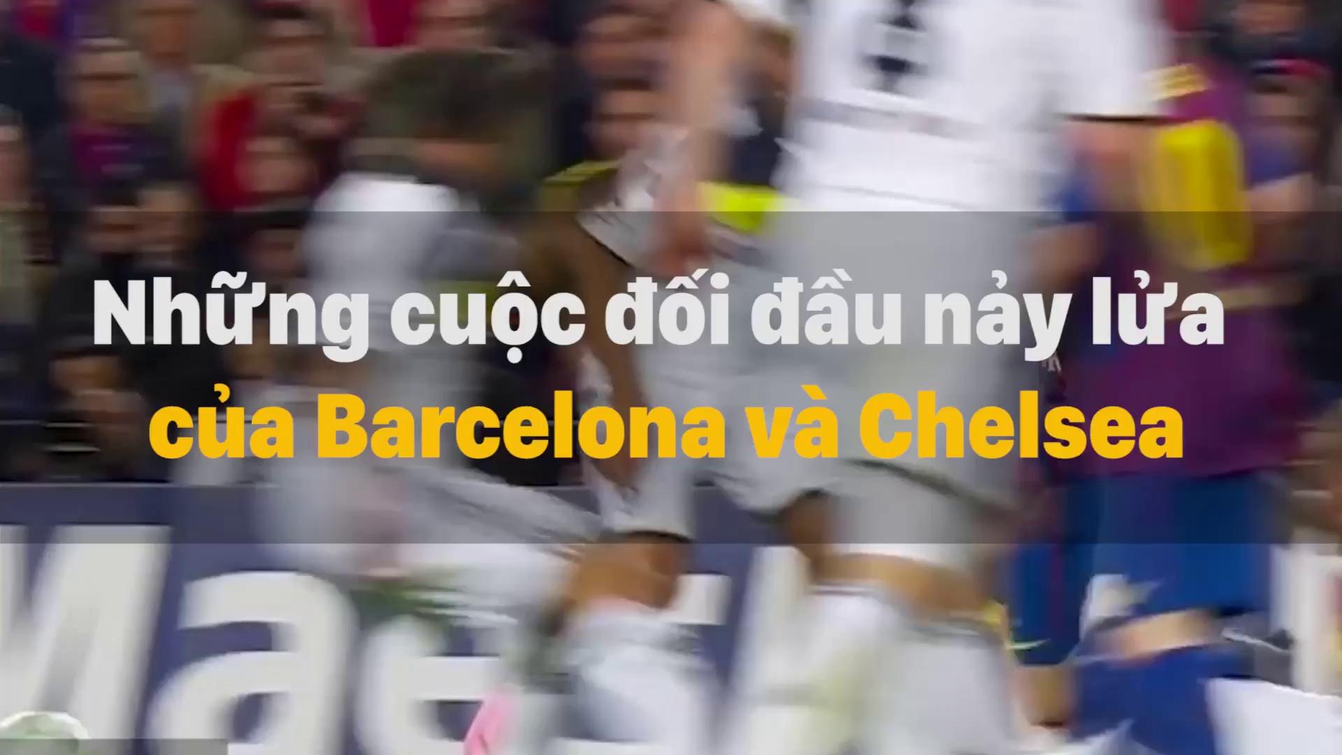 """Những cuộc đối đầu """"nảy lửa"""" giữa Barcelona và Chelsea"""