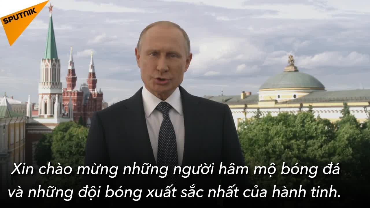 Video: Tổng thống Putin chào mừng thế giới đến với World Cup