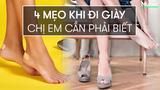 4 mẹo khi đi giày chị em nào cũng cần phải biết
