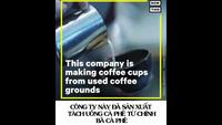 Độc đáo quy trình sản xuất tách uống cà phê từ chính…bã cà phê bỏ đi