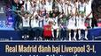 Real Madrid lần thứ 3 liên tiếp vô địch Champions League