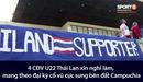 4 CĐV U22 Thái Lan xin nghỉ làm, mang theo đại kỳ cổ vũ cực sung bên đất Campuchia