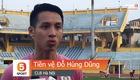 Hùng Dũng chỉ ra điểm mạnh và yếu của Công Phượng. Video: Giang Nguyễn