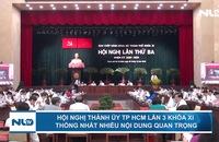 Hội nghị Thành ủy TP HCM lần 3 khóa XI thống nhất  nhiều nội dung quan trọng