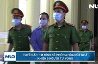 Tuyên án  tử hình kẻ phóng hỏa đốt nhà khiến 5 người tử vong
