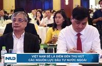 Việt Nam sẽ là điểm đến thu hút các nguồn lực đầu tư nước ngoài