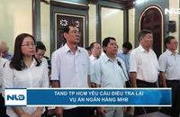 TAND TP HCM yêu cầu điều tra lại vụ án Ngân hàng MHB