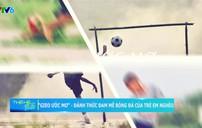 """""""Gieo ước mơ"""" – đánh thức đam mê bóng đá của trẻ em nghèo"""