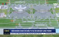 Băn khoăn chọn chủ đầu tư dự án cảng hàng không Long Thành