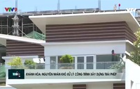 Vì sao khó xử lý công trình xây dựng trái phép tại Khánh Hòa?