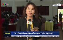 TP Uông Bí họp báo về vụ việc chùa Ba Vàng