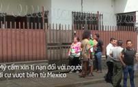 Mỹ cấm xin tị nạn đối với người di cư vượt biên từ Mexico