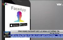 Nghi ngại ứng dụng FaceApp thu thập dữ liệu cá nhân