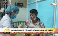 Đêm không ngủ cứu chữa bệnh nhân tại Bắc Trà My