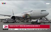 Mở cửa trở lại ngành hàng không, tăng năng lực vận chuyển vaccine COVID-19