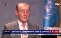 WHO đánh giá diễn biến mới nhất chống dịch COVID-19 của Việt Nam