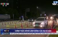 Vũ Hán dỡ bỏ lệnh đóng cửa sau gần 3 tháng