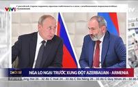 Nga kêu gọi Armenia - Azerbaijan ngừng leo thang căng thẳng