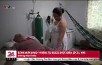 Nhiều bệnh nhân COVID-19 nặng Brazil phải điều trị tại nhà