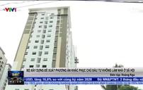 Bộ Xây dựng đề xuất phương án khắc phục việc chủ đầu tư không làm nhà ở xã hội