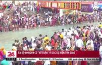 Người dân Ấn Độ tham gia lễ hội khiến số ca mắc COVID-19 tăng mạnh
