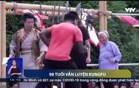 Cụ bà 98 tuổi với màn trình diễn kungfu điêu luyện