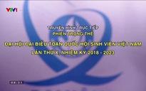 Khai mạc Đại hội đại biểu Hội sinh viên Việt Nam lần thứ X - 10/12/2018