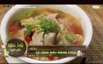 Góc bếp quê nhà: Cá lăng nấu măng chua