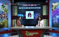 Giao lưu - Tọa đàm: Điều trị bệnh phổi tắc nghẽn mạn tính và hen phế quản