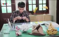 Hạnh phúc là gì? Anh Nguyễn Hùng Cường - Nghệ nhân trẻ với ước mơ Việt hóa Origami